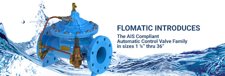 Introducing, Flomatic's AIS Compliant Automatic Control Valve Family