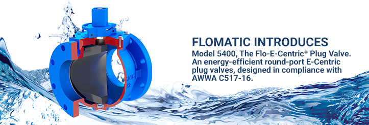 Flomatic Introduces Model 5400, The Flo-E-Centric Plug Valve
