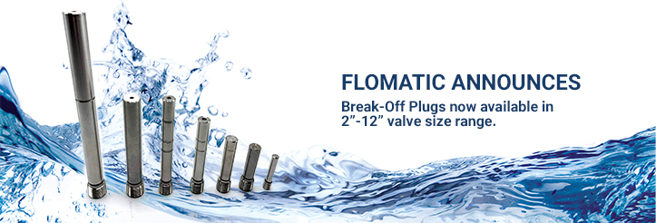 "Flomatic® Break-Off Plugs now available in  2""- 12"" valve size range."