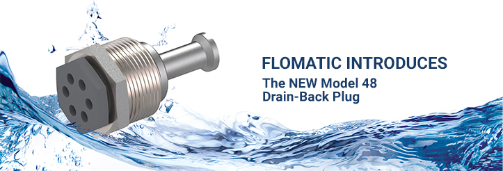 Flomatic® announces the release of their new Model 48 Drain-Back Plug.