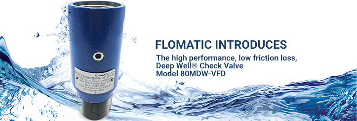 Flomatic introduces the high performance, low friction loss, Deep Well® Check Valve  Model 80MDW-VFD